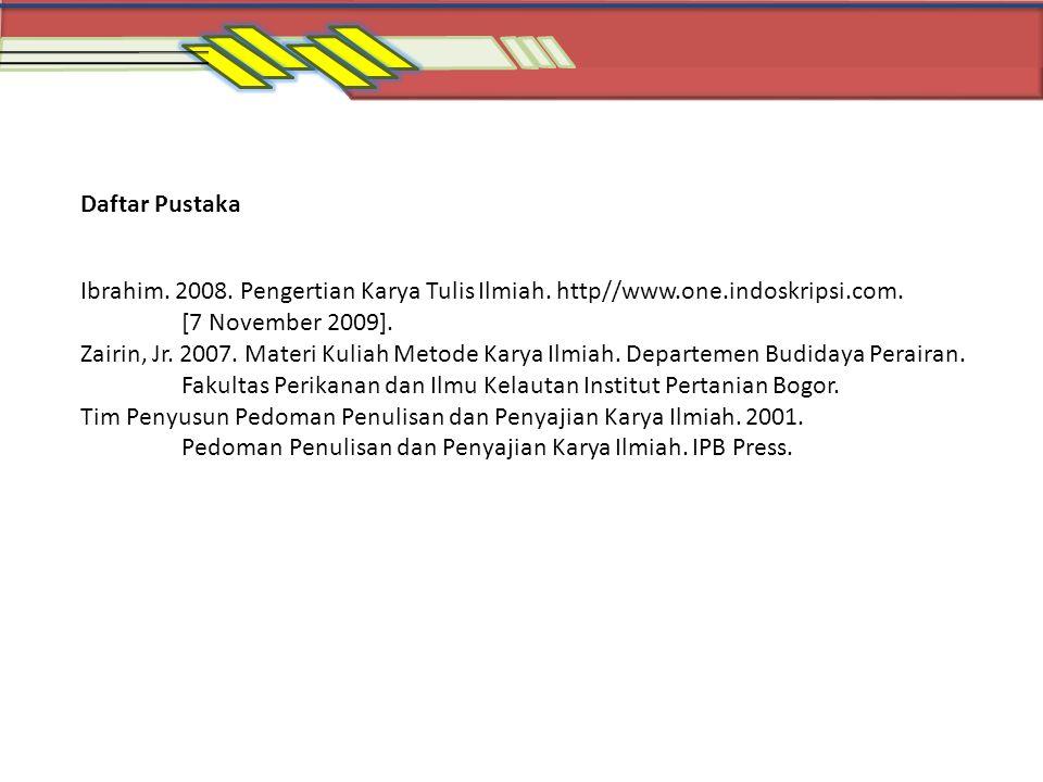 Daftar Pustaka Ibrahim. 2008. Pengertian Karya Tulis Ilmiah. http//www.one.indoskripsi.com. [7 November 2009].